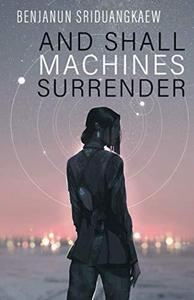 And Shall Machines Surrender cover