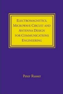 Electromagnetics, Microwave Circuit and Antenna Design for Communications Engineering cover