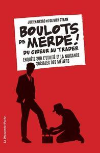 Boulots de merde ! : Du cireur au trader, enquête sur l