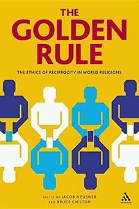 The golden rule : the ethics of reciprocity in world religions