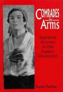Comrades in Arms : Bolshevik Women in the Russian Revolution