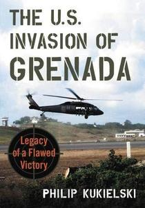 The U.S. Invasion of Grenada : Legacy of a Flawed Victory