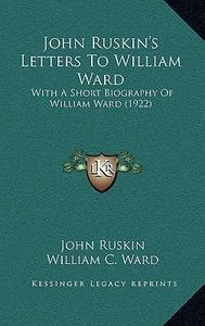 John Ruskin's Letters to William Ward cover