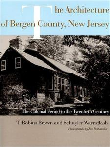 The Architecture of Bergen County, New Jersey: The Colonial Period to the Twentieth Century (Project of the Bergen County Division of Cultural and Historic Affairs) cover