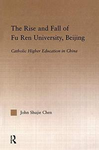 The rise and fall of Fu Ren University, Beijing : Catholic higher education in China