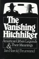 The vanishing hitchhiker : American urban legends and their meanings