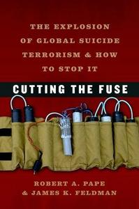 Cutting the Fuse: The Explosion of Global Suicide Terrorism and How to Stop It cover