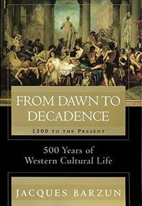 From dawn to decadence : 500 years of Western cultural life, 1500 to the present