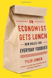 An Economist Gets Lunch: New Rules for Everyday Foodies cover