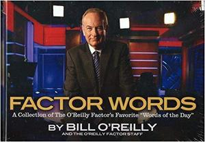 "Factor Words: A Collection of the O'Reilly Factor Favorite ""Words of the Day"""
