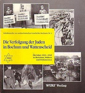 Die Verfolgung der Juden in Bochum und Wattenscheid : die Jahre 1933-1945 in Berichten, Bildern und Dokumenten cover