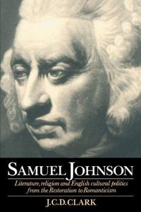 Samuel Johnson : Literature, Religion and English Cultural Politics from the Restoration to Romanticism