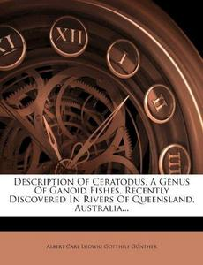 Description Of Ceratodus, A Genus Of Ganoid Fishes, Recently Discovered In Rivers Of Queensland, Australia... cover