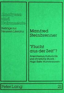 """""""Flucht aus der Zeit?"""" : Anarchismus, Kulturkritik und christliche Mystik : Hugo Balls """"Konversionen"""" cover"""