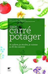 Mon carré potager : Je cultive, je récolte, je cuisine au fil des saisons cover
