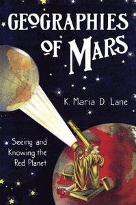 Geographies of Mars : Seeing and Knowing the Red Planet