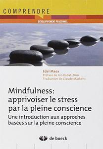 Mindfulness, apprivoiser le stress par la pleine conscience : une introduction aux approches basées sur la pleine conscience cover