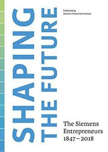 Shaping the Future: The Siemens Entrepreneurs 1847 - 2018 cover
