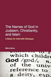 The Names of God in Judaism, Christianity and Islam : A Basis for Interfaith Dialogue cover