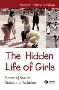 The Hidden Life of Girls : Games of Stance, Status, and Exclusion. cover