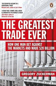The Greatest Trade Ever : How One Man Bet Against the Markets and Made $20 Billion cover