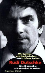Rudi Dutschke, wir hatten ein barbarisches, schönes Leben cover