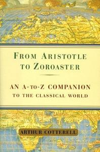 From Aristotle to Zoroaster : An A-Z Companion to the Classical World cover