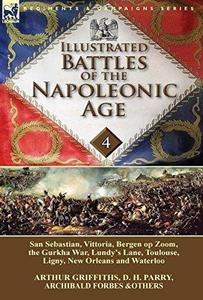 Illustrated Battles of the Napoleonic Age-Volume 4: San Sebastian, Vittoria, the Pyrenees, Bergen op Zoom, the Gurkha War, Lundy's Lane, Toulouse, Ligny, New Orleans and Waterloo cover