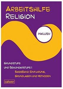 Arbeitshilfe Religion inklusiv Grundstufe und Sekundarstufe I Basisband: Einführung, Grundlagen und Methoden cover