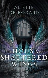 The House of Shattered Wings (Dominion of the Fallen, #1) cover