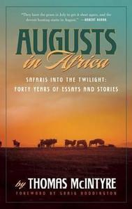 Augusts in Africa: Safaris into the Twilight: Forty Years of Essays and Stories cover