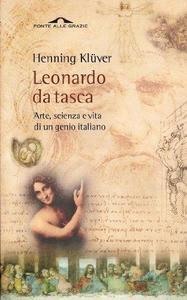 Leonardo da Vinci da tasca. Arte, scienza e vita di un genio italiano cover