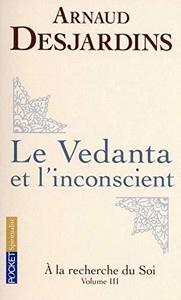 A la recherche du soi : Volume 3, Le Vedanta et l