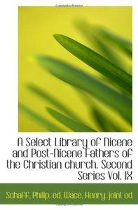 A Select Library of Nicene and Post-Nicene Fathers of the Christian church. Second Series Vol. IX cover