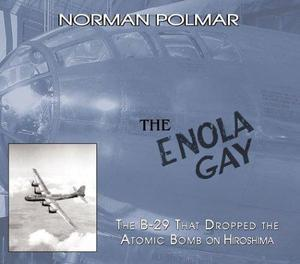 The Enola Gay : The B-29 That Dropped the Atomic Bomb on Hiroshima