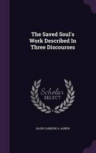The Saved Soul's Work Described in Three Discourses cover