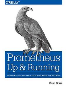 Prometheus: Up & Running: Infrastructure and Application Performance Monitoring cover