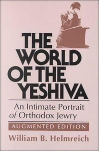 The World of the Yeshiva : An Intimate Portrait of Orthodox Jewry