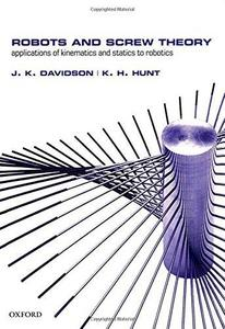 Robots and Screw Theory : Applications of kinematics and statics to robotics