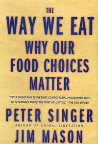 The Ethics of What We Eat: Why Our Food Choices Matter cover