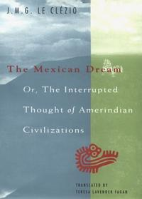 The Mexican Dream, Or, The Interrupted Thought of Amerindian Civilizations cover